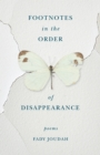 Footnotes in the Order of Disappearance : Poems - eBook