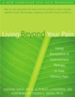 Living Beyond Your Pain : Using Acceptance & Commitment Therapy to Ease Chronic Pain - Book