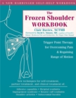 The Frozen Shoulder Workbook : Trigger Point Therapy for Overcoming Pain & Regaining Range of Motion - Book