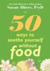 50 Ways To Soothe Yourself Without Food - Book
