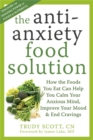 Anti-Anxiety Food Solution : How the Foods You Eat Can Help You Calm Your Anxious Mind, Improve Your Mood, and End Cravings - Book