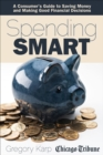 Spending Smart : A Consumer's Guide to Saving Money and Making Good Financial Decisions - eBook