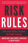 Risk Rules : How Local Politics Threaten the Global Economy - eBook