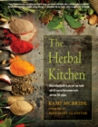The Herbal Kitchen : Bring Lasting Health to You and Your Family with 50 Easy-to-Find Common Herbs and Over 250 Recipes - Book