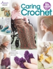 Caring Crochet : 18 Heartfelt Projects to Let Someone Know You Care - Book