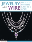 Jewelry with Wire : Necklaces, Bracelets, Earrings, and More! - Book