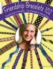 Friendship Bracelets 102 : Over 50 Bracelets to Make & Share - Book