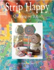 Strip Happy : Quilting on a Roll - Book