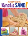 Krazy Kool Kinetic Sand! : Play, Build, Stamp, and Sculpt with the Superhero of Sand - eBook
