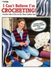 I Can't Believe I'm Crocheting! - Book