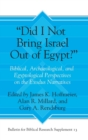 """Did I Not Bring Israel Out of Egypt?"" : Biblical, Archaeological, and Egyptological Perspectives on the Exodus Narratives - Book"