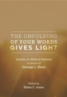 The Unfolding of Your Words Gives Light : Studies on Biblical Hebrew in Honor of George L. Klein - Book