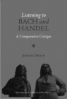 Listening to Bach and Handel - A Comparative Critique - Book
