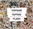 Vintage Tattoo Flash : 100 Years of Traditional Tattoos from the Collection of Jonathan Shaw - Book