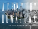 A Century Downtown : A Visual History of Lower Manhattan - Book