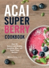 Acai Super Berry Cookbook : Over 50 Natural and Healthy Smoothie, Bowl, and Sweet Treat Recipes - Book