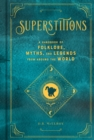 Superstitions : A Handbook of Folklore, Myths, and Legends from around the World - Book