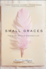 Small Graces : The Quiet Gifts of Everyday Life - eBook