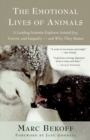 The Emotional Lives of Animals : A Leading Scientist Explores Animal Joy, Sorrow, and Empathy - and Why They Matter - eBook