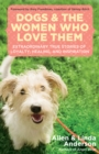 Dogs and the Women Who Love Them : Extraordinary True Stories of Loyalty, Healing, and Inspiration - eBook