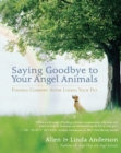Saying Goodbye to Your Angel Animals : Finding Comfort After Losing Your Pet - eBook