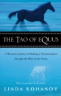 The Tao of Equus : A Woman's Journey of Healing and Transformation through the Way of the Horse - eBook