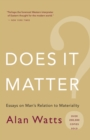 Does It Matter? : Essays on Man's Relation to Materiality - eBook