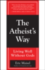 The Atheist's Way : Living Well Without Gods - eBook