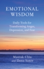 Emotional Wisdom : Daily Tools for Transforming Anger, Depression, and Fear - eBook
