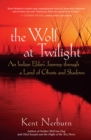 The Wolf at Twilight : An Indian Elder's Journey through a Land of Ghosts and Shadows - eBook