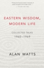 Eastern Wisdom, Modern Life : Collected Talks: 1960-1969 - eBook