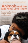 Animals and the Kids Who Love Them : Extraordinary True Stories of Hope, Healing, and Compassion - eBook