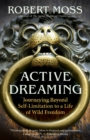 Active Dreaming : Journeying Beyond Self-Limitation to a Life of Wild Freedom - eBook