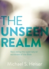 The Unseen Realm : Recovering the Supernatural Worldview of the Bible - eBook
