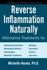 Reverse Inflammation Naturally : Alternative Treatments for Autoimmune Disorders, Rheumatoid Arthritis, Fibromyalgia, Metabolic Syndrome, Allergies, Thyroiditis, Eczema and more. - eBook