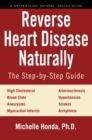 Reverse Heart Disease Naturally : Cures for high cholesterol, hypertension, arteriosclerosis, blood clots, aneurysms, myocardial infarcts and more. - eBook