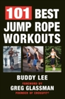 101 Best Jump Rope Workouts : The Ultimate Handbook for the Greatest Exercise on the Planet - eBook