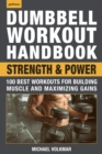 Dumbbell Workout Handbook: Strength and Power : 100 Best Workouts for Building Muscle and Maximizing Gains - eBook
