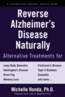 Reverse Alzheimer's Disease Naturally : Alternative Treatments for Dementia including Alzheimer's Disease - Book