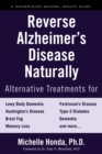 Reverse Alzheimer's Disease Naturally : Alternative Treatments for Dementia including Alzheimer's Disease - eBook