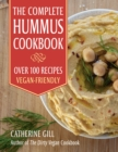 The Complete Hummus Cookbook : Over 100 Recipes - Vegan-Friendly - eBook