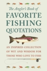 The Angler's Book Of Favorite Fishing Quotations : An Inspired Collection of Wit and Wisdom for Those Who Love to Fish - Book
