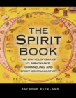 The Spirit Book : The Encyclopedia of Clairvoyance, Channeling, and Spirit Communication - eBook