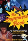 The Superhero Book : The Ultimate Encyclopedia of Comic-Book Icons and Hollywood Heroes - eBook