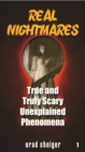 Real Nightmares (Book 1) : True and Truly Scary Unexplained Phenomena - eBook