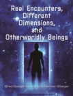 Real Encounters, Different Dimensions and Otherworldy Beings - eBook