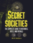 Secret Societies : The Complete Guide to Histories, Rites, and Rituals - Book