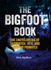 The Bigfoot Book : The Encyclopedia of Sasquatch, Yeti and Cryptid Primates - eBook