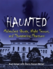 Haunted : Malevolent Ghosts, Night Terrors, and Threatening Phantoms - Book