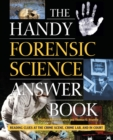 The Handy Forensic Science Answer Book : Reading Clues at the Crime Scene, Crime Lab and in Court - Book